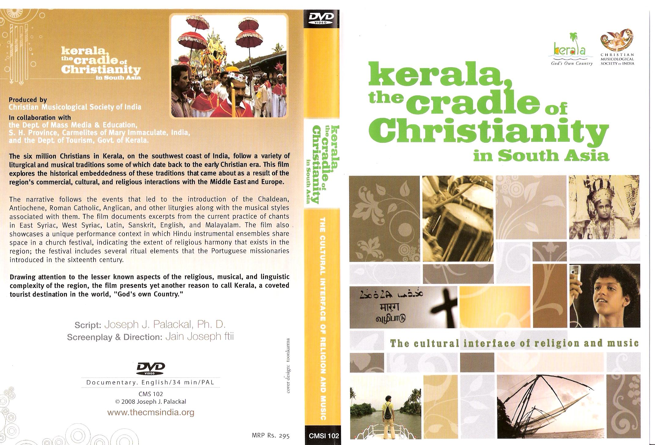 """Kerala, the Cradle of Christianity in South Asia""-a DVD Documentary on the cultural interface of religion and music- An eye opener to the Religio cultural identity of the St. Thomas Christians in Kerala."